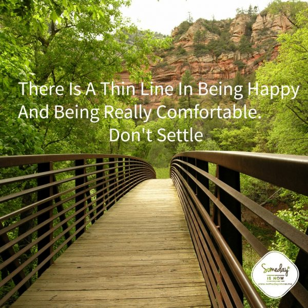 Don't Settle For Just Comfortable