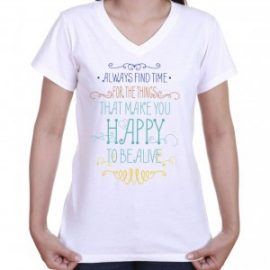 soft v-neck women's inspirational t-shirt with quote about taking time for happiness.