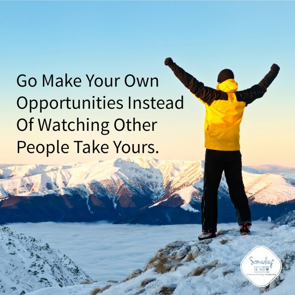 Make Your Own Opportunities